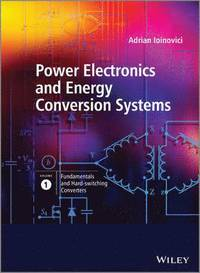 Power Electronics and Energy Conversion Systems: v. 1 Fundamentals and Hard-switching Converters (inbunden)