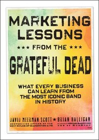Marketing Lessons from the Grateful Dead (inbunden)