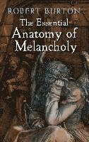 The Essential Anatomy of Melancholy (h�ftad)