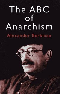 The ABC of Anarchism (h�ftad)