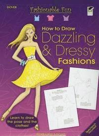 How to Draw Dazzling & Dressy Fashions [With Step-By-Step Instruction Guide/Blank Sketchbook] (inbunden)