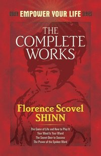 The Complete Works of Florence Scovel Shinn (h�ftad)