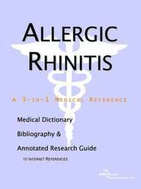 Allergic Rhinitis - A Medical Dictionary, Bibliography, and Annotated Research Guide to Internet References