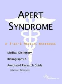 Apert Syndrome - A Medical Dictionary, Bibliography, and Annotated Research Guide to Internet References