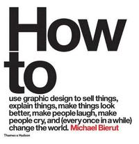 How to Use Graphic Design to Sell Things, Explain Things, Make Things Look Better, Make People Laugh, Make People Cry, and (Every Once in a While) Change the World (inbunden)