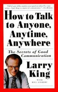 How To Talk To Anyone, Anytime, Anywhere (h�ftad)