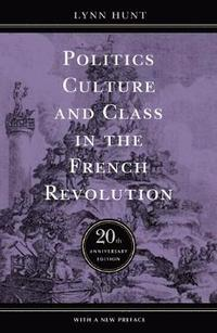 Politics, Culture, and Class in the French Revolution (h�ftad)