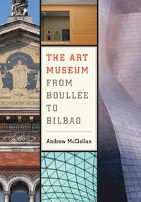 The Art Museum from Boullee to Bilbao (h�ftad)