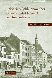 Friedrich Schleiermacher: Between Enlightenment and Romanticism (h�ftad)