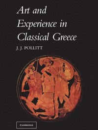 Art and Experience in Classical Greece (h�ftad)
