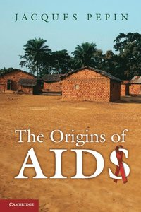 The Origins of AIDS (inbunden)