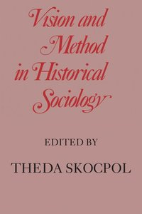 Vision and Method in Historical Sociology (h�ftad)