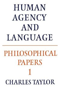 Philosophical Papers: Volume 1, Human Agency and Language (inbunden)
