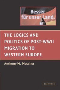 The Logics and Politics of Post-WWII Migration to Western Europe (inbunden)