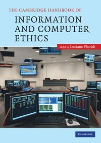 The Cambridge Handbook of Information and Computer Ethics (h�ftad)