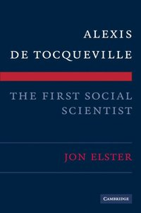 Alexis de Tocqueville, the First Social Scientist (inbunden)