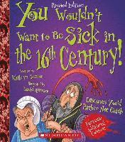 You Wouldn't Want to Be Sick in the 16th Century! (Revised Edition) (h�ftad)