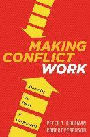 Making Conflict Work: Harnessing the Power of Disagreement (h�ftad)