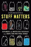 Stuff Matters: Exploring the Marvelous Materials That Shape Our Man-Made World (inbunden)