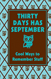 Thirty Days Has September: Cool Ways to Remember Stuff (h�ftad)