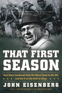 That First Season: How Vince Lombardi Took the Worst Team in the NFL and Set It on the Path to Glory (h�ftad)