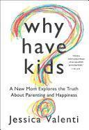 Why Have Kids?: A New Mom Explores the Truth about Parenting and Happiness (inbunden)