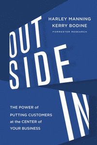 Outside in: The Power of Putting Customers at the Center of Your Business (inbunden)