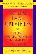 No Less Than Greatness: The Seven Spiritual Principles That Make Real Love Possible