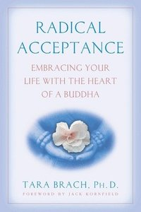 Radical Acceptance: Embracing Your Life with the Heart of a Buddha (h�ftad)