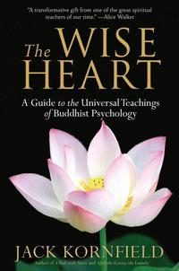 The Wise Heart: A Guide to the Universal Teachings of Buddhist Psychology (h�ftad)