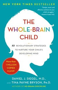 The Whole-Brain Child: 12 Revolutionary Strategies to Nurture Your Child's Developing Mind (h�ftad)