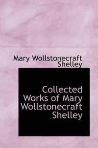 Collected Works of Mary Wollstonecraft Shelley (h�ftad)