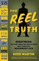 The Reel Truth: Everything You Didn't Know You Need to Know about Making an Independent Film (h�ftad)