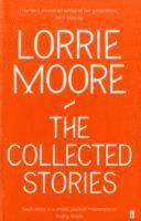 The Collected Stories of Lorrie Moore (inbunden)