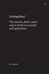 Getting Real: The Smarter, Faster, Easier Way to Build a Successful Web Application (h�ftad)