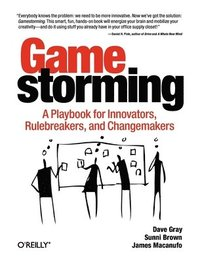 Gamestorming: A Playbook For Innovators, Rulebreakers And Changemakers (h�ftad)