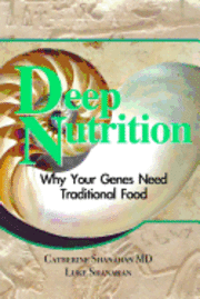 Deep Nutrition: Why Your Genes Need Traditional Food (h�ftad)