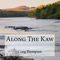 Along the Kaw: A Journey Down the Kansas River (inbunden)