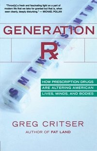 Generation RX: How Prescription Drugs Are Altering American Lives, Minds, and Bodies (inbunden)
