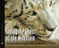 Saving the Ghost of the Mountain: An Expedition Among Snow Leopards in Mongolia (h�ftad)