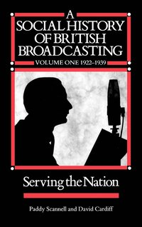 A Social History of British Broadcasting: v. 1 1922-39 - Serving the Nation (inbunden)