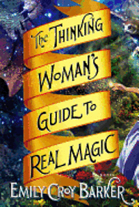 The Thinking Woman's Guide to Real Magic (inbunden)