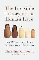 The Invisible History of the Human Race: How DNA and History Shape Our Identities and Our Futures (inbunden)