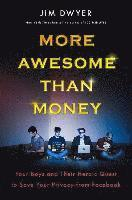 More Awesome Than Money: Four Boys and Their Quest to Save the World from Facebook (pocket)
