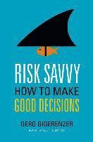 Risk Savvy: How to Make Good Decisions (h�ftad)