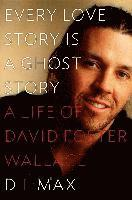 Every Love Story Is a Ghost Story: A Life of David Foster Wallace (inbunden)