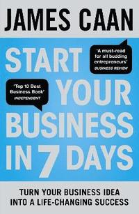 Start Your Business in 7 Days: Turn Your Business Idea into a Life-Changing Success (h�ftad)