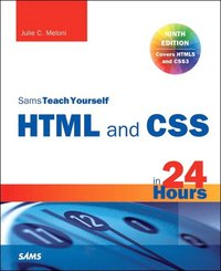 HTML and CSS in 24 Hours, Sams Teach Yourself (Updated for HTML5 and CSS3)