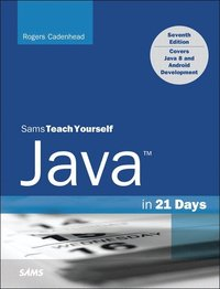 Java in 21 Days, Sams Teach Yourself (Covering Java 8)