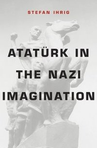 Ataturk in the Nazi Imagination (inbunden)
